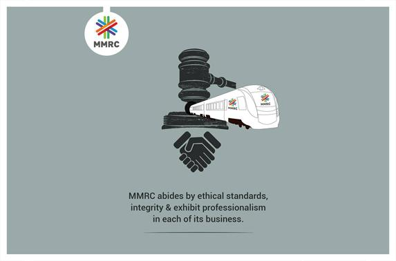 MMRC abides by ethical standards, integrity & exhibit professionalism in each of its business
