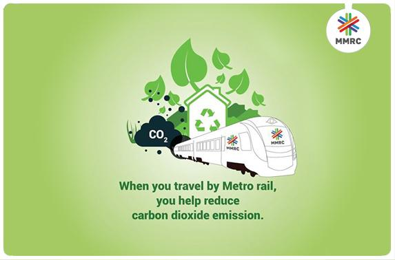 When you travel by Metro rail, you help reduce carbon dioxide emmission
